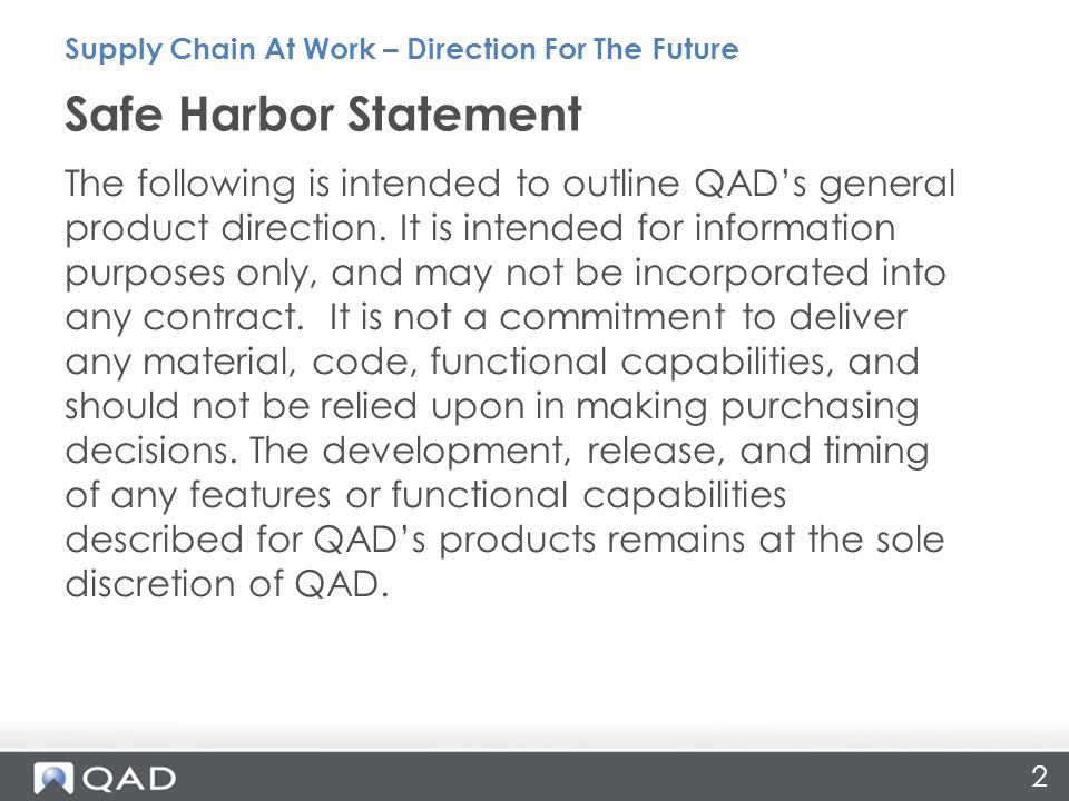 2 The following is intended to outline QAD's general product direction. It is intended for information purposes only, and may not be incorporated into