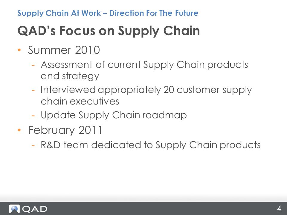 4 Summer 2010 -Assessment of current Supply Chain products and strategy -Interviewed appropriately 20 customer supply chain executives -Update Supply