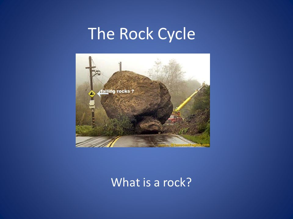Answer A naturally occurring solid mixture of 1 or more minerals/organic matter Rocks are always changing New rocks form from old rocks = ROCK CYCLE