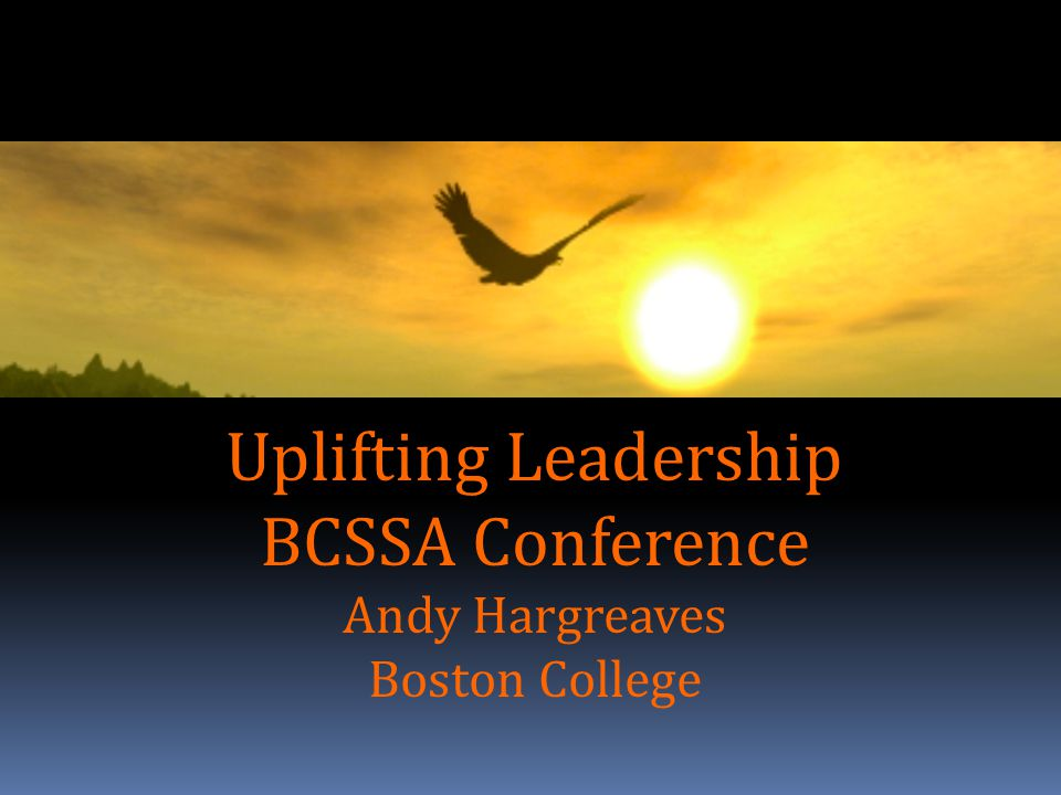 Uplifting Leadership BCSSA Conference Andy Hargreaves Boston College
