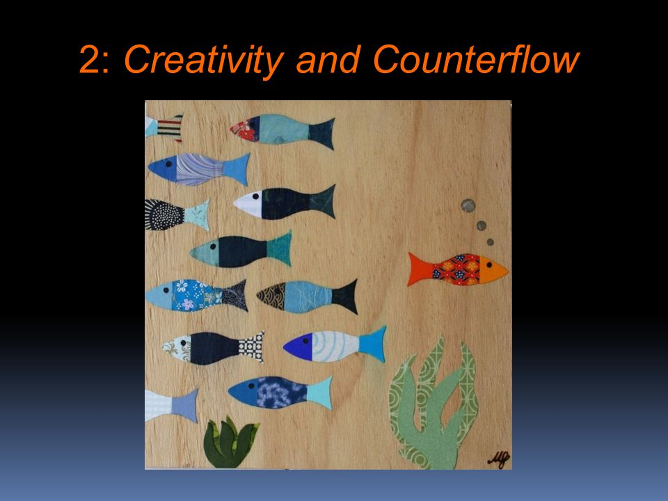 2: Creativity and Counterflow