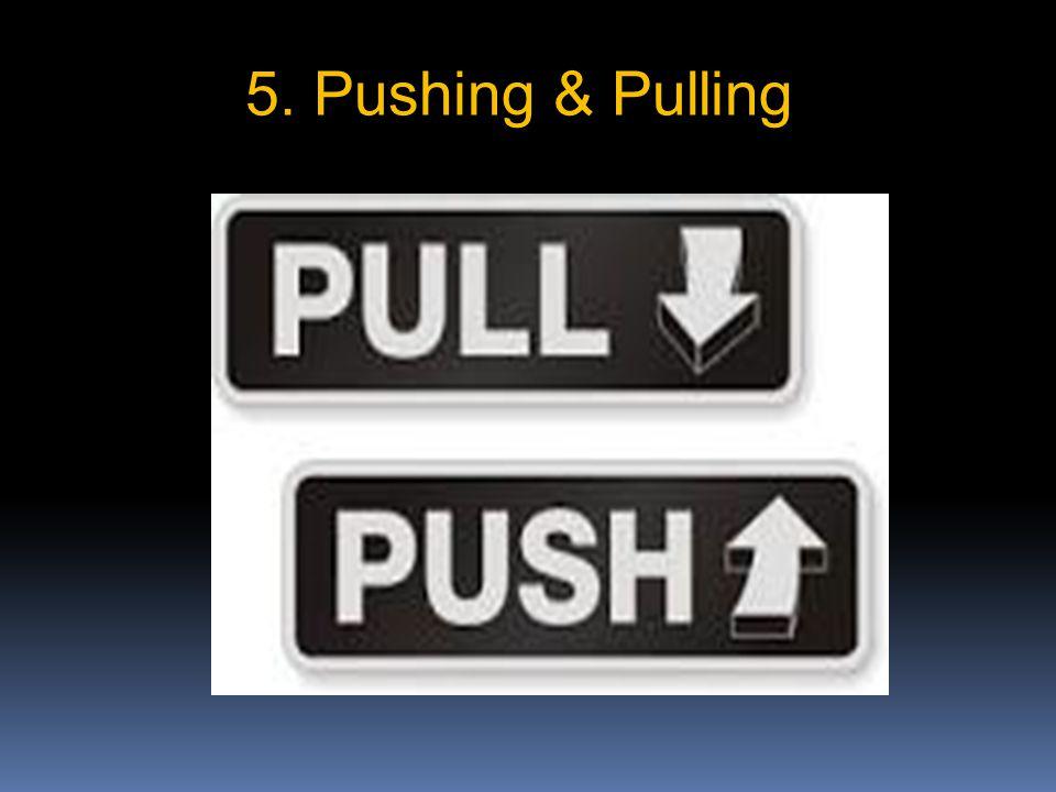 5. Pushing & Pulling