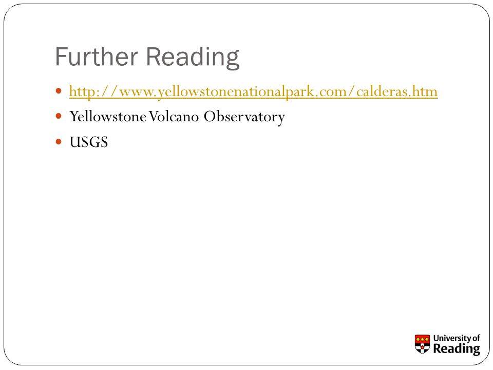 Further Reading http://www.yellowstonenationalpark.com/calderas.htm Yellowstone Volcano Observatory USGS
