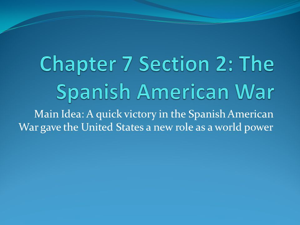 Main Idea: A quick victory in the Spanish American War gave the United States a new role as a world power