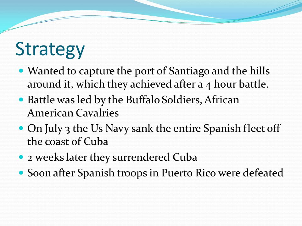 Strategy Wanted to capture the port of Santiago and the hills around it, which they achieved after a 4 hour battle.