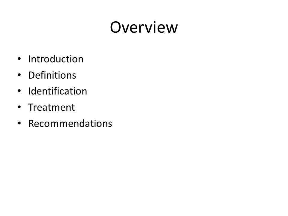 Overview Introduction Definitions Identification Treatment Recommendations