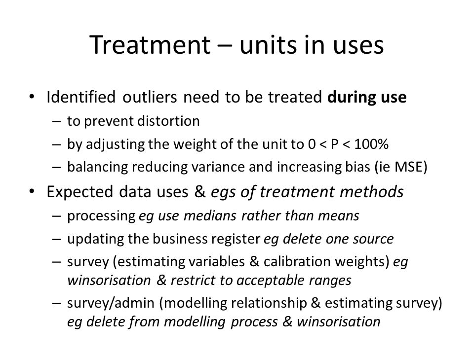 Treatment – units in uses Identified outliers need to be treated during use – to prevent distortion – by adjusting the weight of the unit to 0 < P < 1