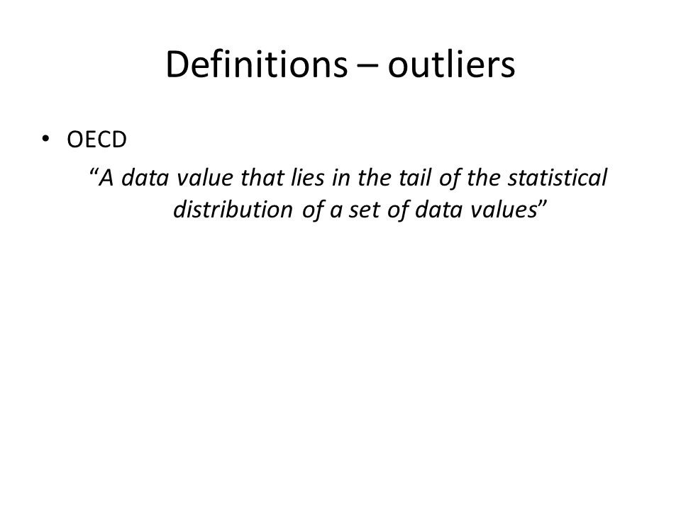 "Definitions – outliers OECD ""A data value that lies in the tail of the statistical distribution of a set of data values"""