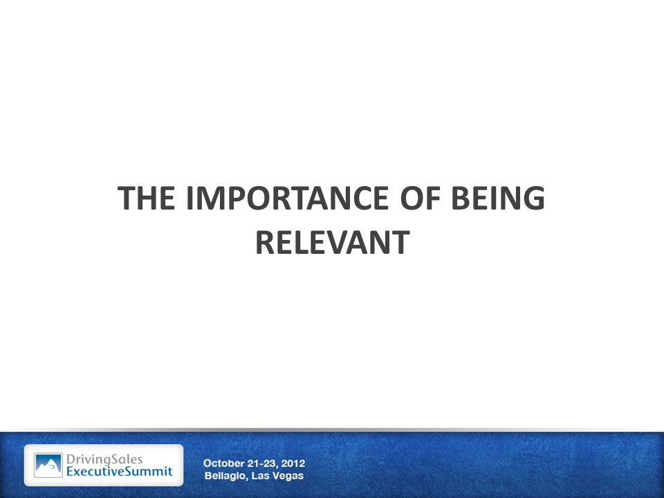 THE IMPORTANCE OF BEING RELEVANT