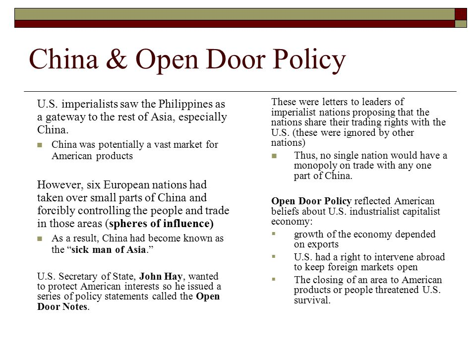 China & Open Door Policy U.S. imperialists saw the Philippines as a gateway to the rest of Asia, especially China. China was potentially a vast market