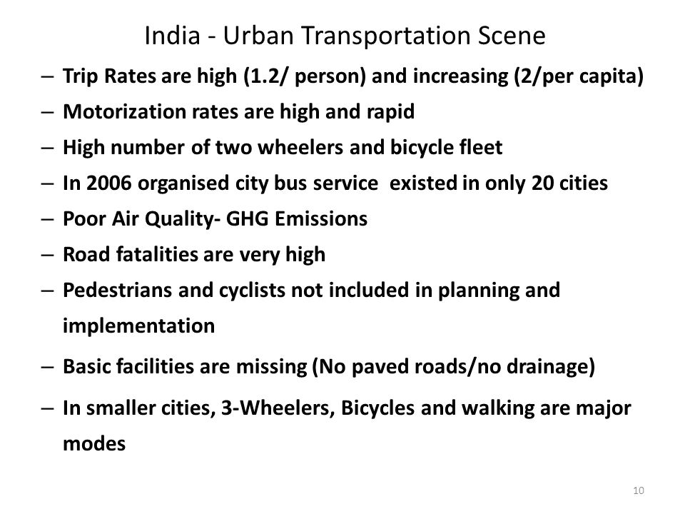 India - Urban Transportation Scene – Trip Rates are high (1.2/ person) and increasing (2/per capita) – Motorization rates are high and rapid – High nu