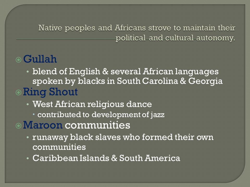  Gullah blend of English & several African languages spoken by blacks in South Carolina & Georgia  Ring Shout West African religious dance  contrib