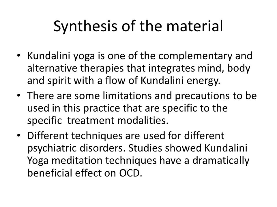 Synthesis of the material Kundalini yoga is one of the complementary and alternative therapies that integrates mind, body and spirit with a flow of Kundalini energy.