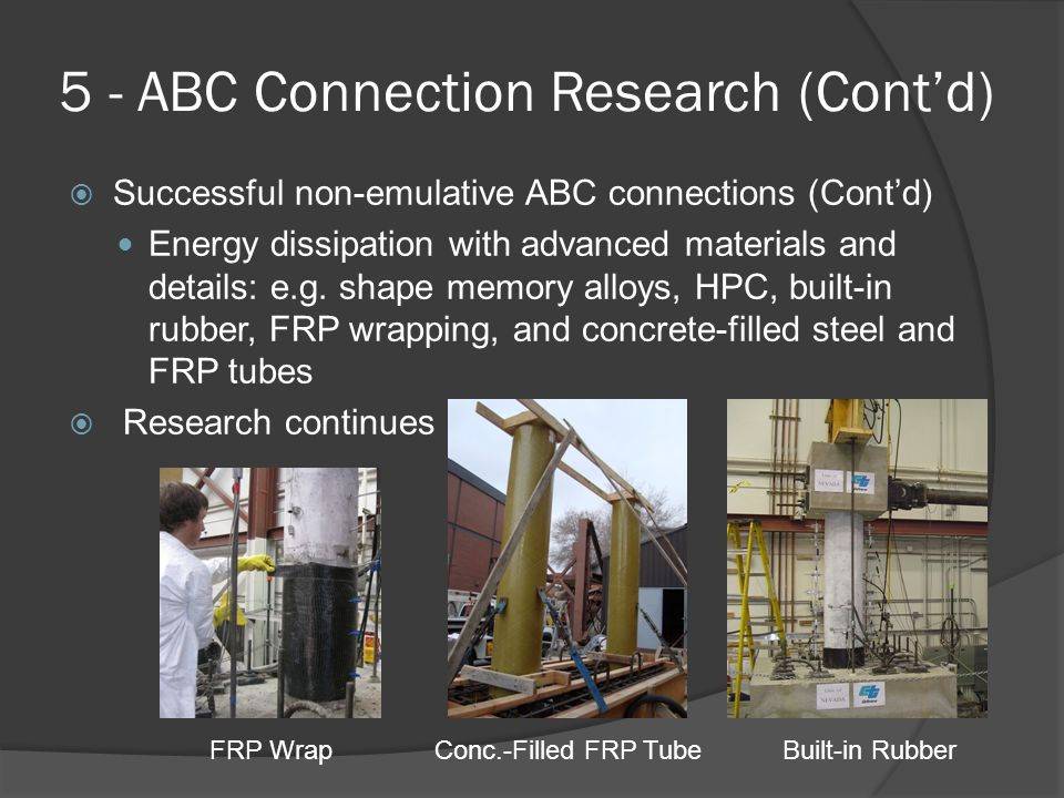 5 - ABC Connection Research (Cont'd)  Successful non-emulative ABC connections (Cont'd) Energy dissipation with advanced materials and details: e.g.