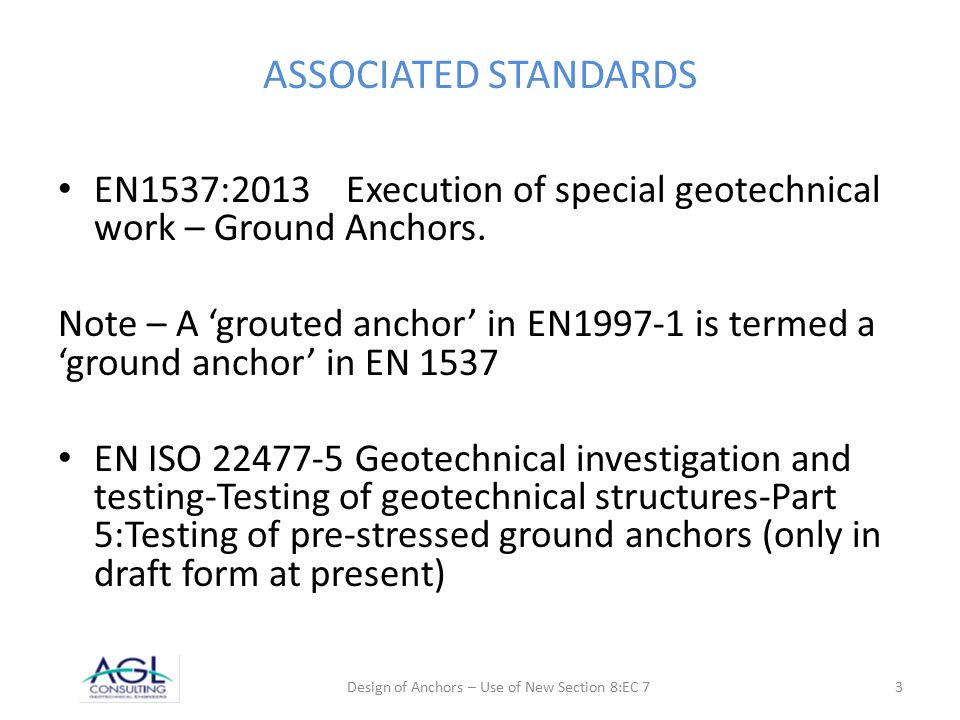 ASSOCIATED STANDARDS EN1537:2013 Execution of special geotechnical work – Ground Anchors.