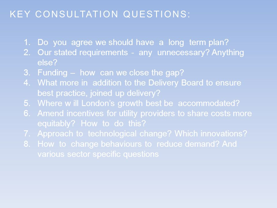 KEY CONSULTATION QUESTIONS: 1.Do you agree we should have a long term plan.