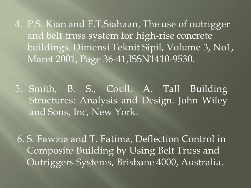 4. P.S. Kian and F.T.Siahaan, The use of outrigger and belt truss system for high-rise concrete buildings. Dimensi Teknit Sipil, Volume 3, No1, Maret