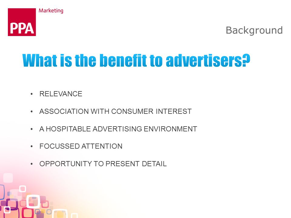 Background RELEVANCE ASSOCIATION WITH CONSUMER INTEREST A HOSPITABLE ADVERTISING ENVIRONMENT FOCUSSED ATTENTION OPPORTUNITY TO PRESENT DETAIL