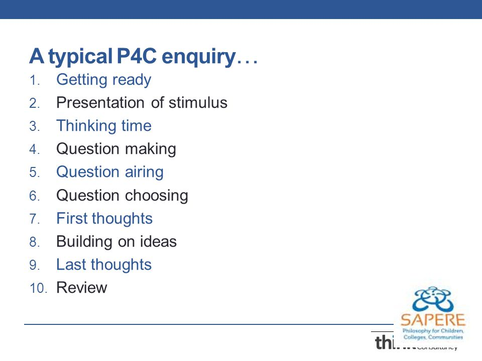 A typical P4C enquiry … 1. Getting ready 2. Presentation of stimulus 3.