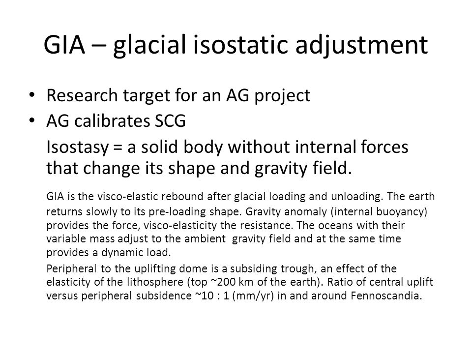 GIA – glacial isostatic adjustment Research target for an AG project AG calibrates SCG Isostasy = a solid body without internal forces that change its shape and gravity field.