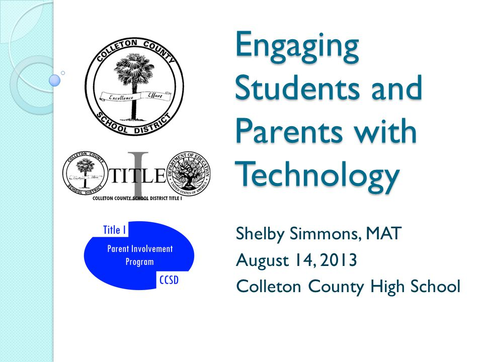 Engaging Students and Parents with Technology Shelby Simmons, MAT August 14, 2013 Colleton County High School