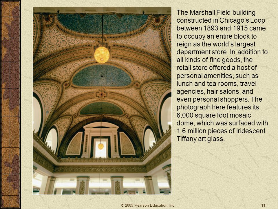 11 The Marshall Field building constructed in Chicago's Loop between 1893 and 1915 came to occupy an entire block to reign as the world's largest depa