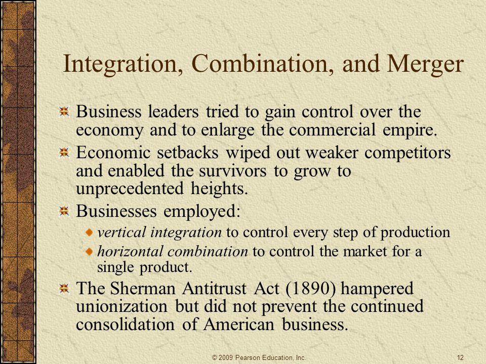 Integration, Combination, and Merger Business leaders tried to gain control over the economy and to enlarge the commercial empire. Economic setbacks w