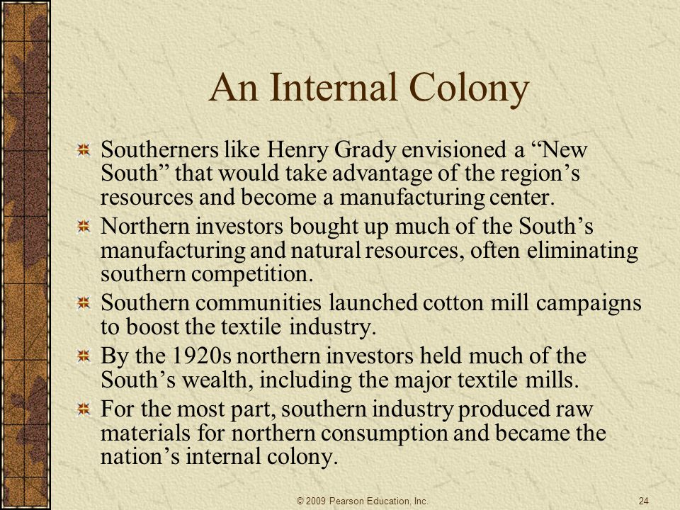 """An Internal Colony Southerners like Henry Grady envisioned a """"New South"""" that would take advantage of the region's resources and become a manufacturin"""