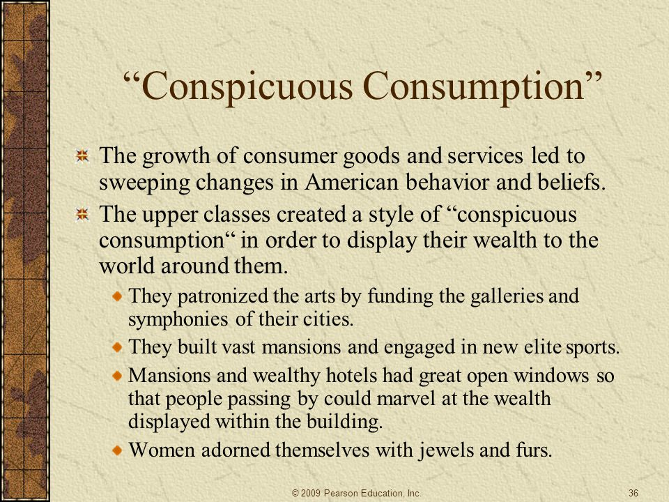 """""""Conspicuous Consumption"""" The growth of consumer goods and services led to sweeping changes in American behavior and beliefs. The upper classes create"""