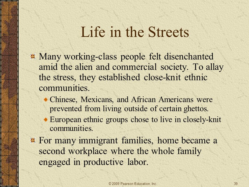 Life in the Streets Many working-class people felt disenchanted amid the alien and commercial society. To allay the stress, they established close-kni