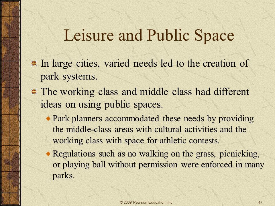Leisure and Public Space In large cities, varied needs led to the creation of park systems. The working class and middle class had different ideas on
