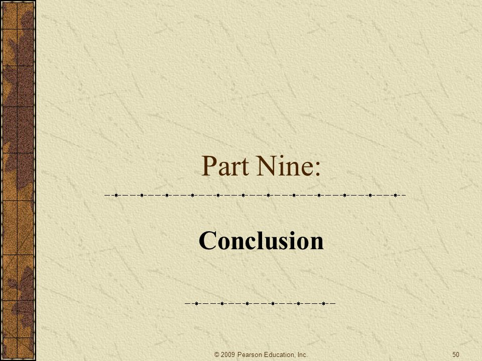 Part Nine: Conclusion 50 © 2009 Pearson Education, Inc.
