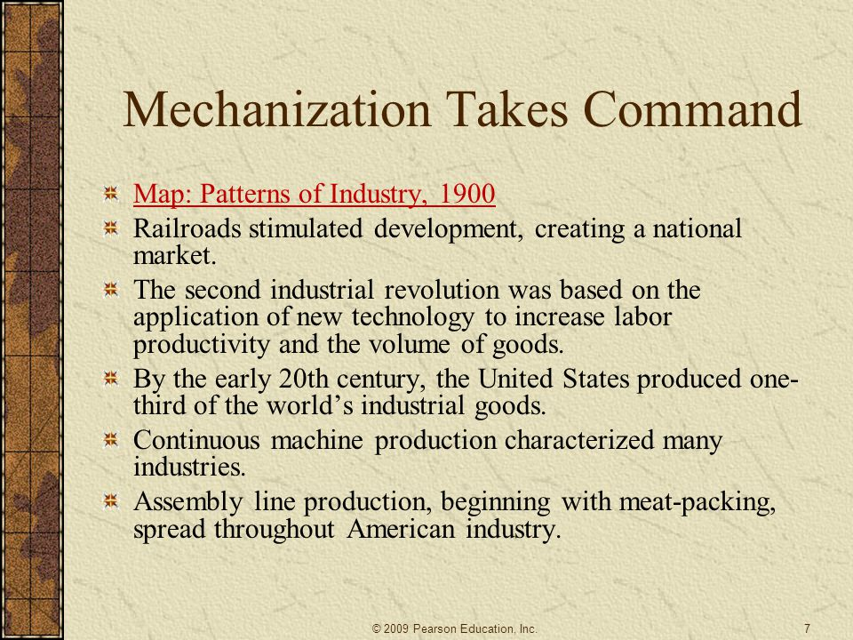 Mechanization Takes Command Map: Patterns of Industry, 1900 Railroads stimulated development, creating a national market. The second industrial revolu