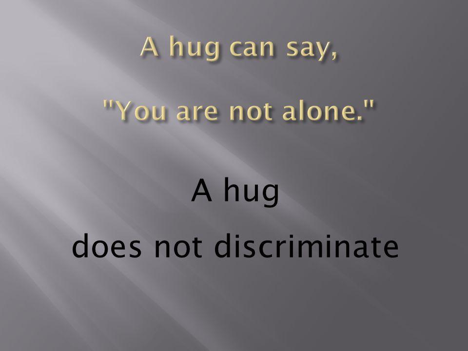 A hug does not discriminate