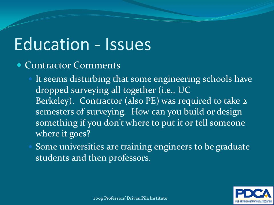 Education - Issues Contractor Comments It seems disturbing that some engineering schools have dropped surveying all together (i.e., UC Berkeley).