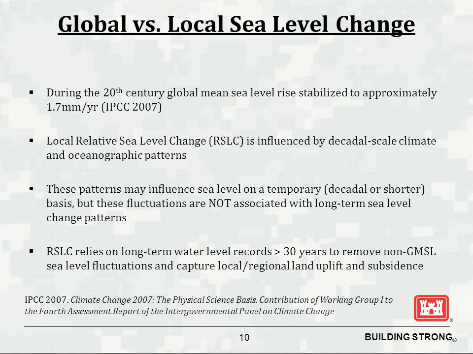 BUILDING STRONG ® Global vs. Local Sea Level Change  During the 20 th century global mean sea level rise stabilized to approximately 1.7mm/yr (IPCC 2
