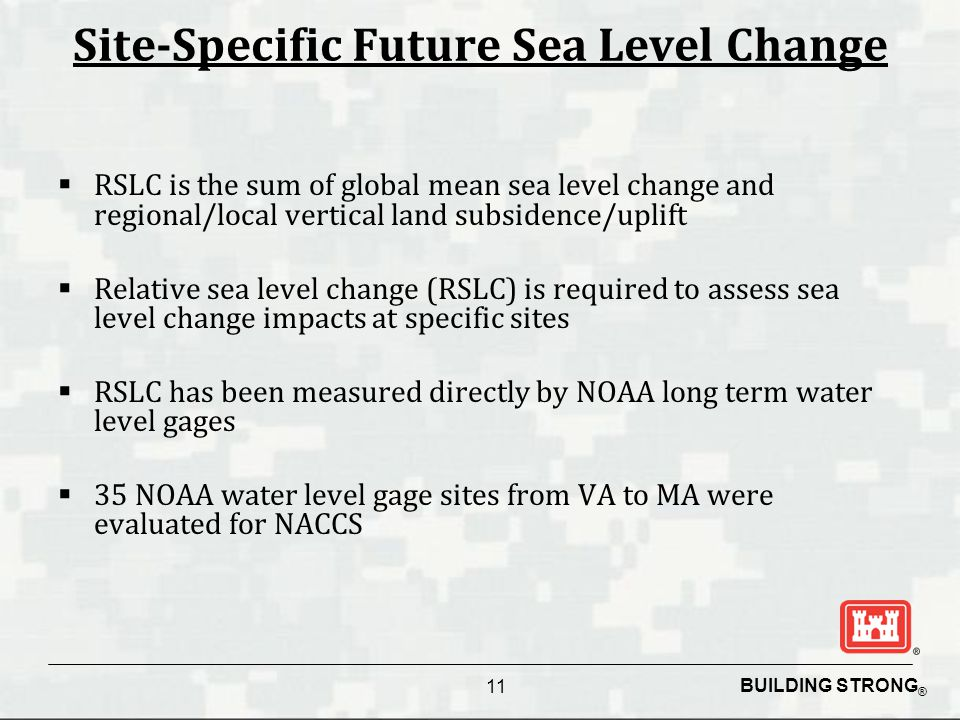 BUILDING STRONG ® Site-Specific Future Sea Level Change  RSLC is the sum of global mean sea level change and regional/local vertical land subsidence/