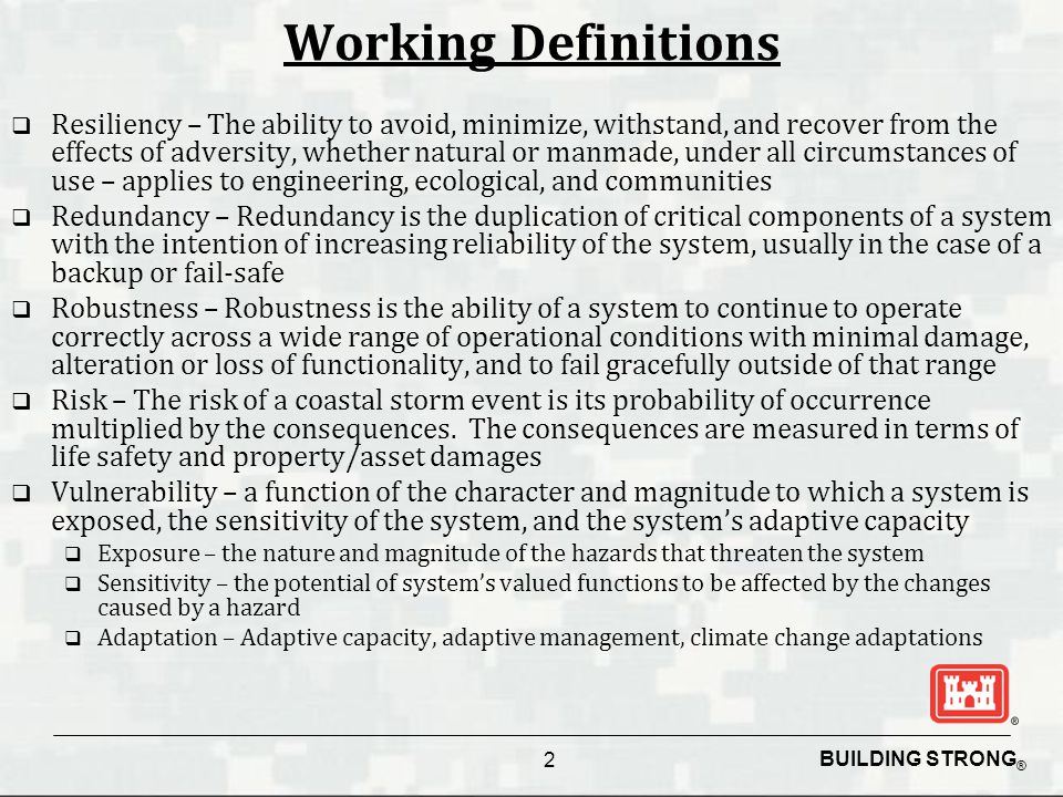BUILDING STRONG ® Working Definitions  Resiliency – The ability to avoid, minimize, withstand, and recover from the effects of adversity, whether nat