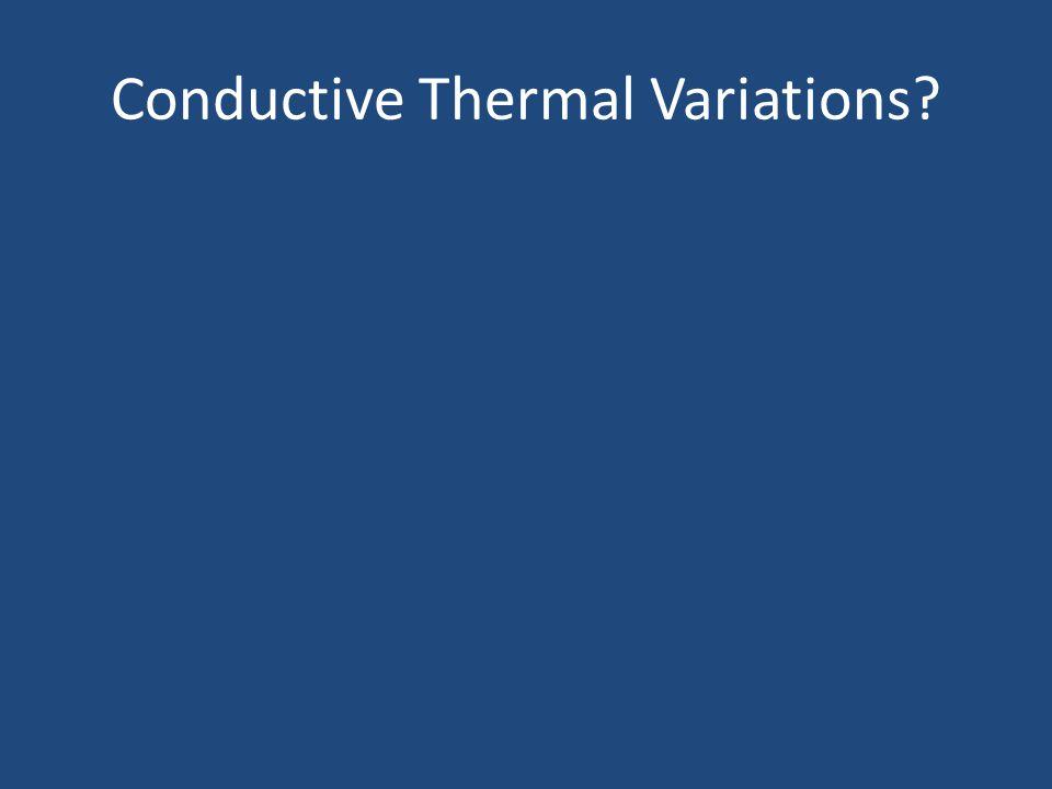 Conductive Thermal Variations?
