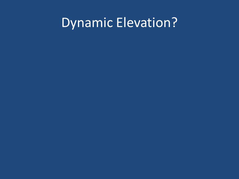 Dynamic Elevation?