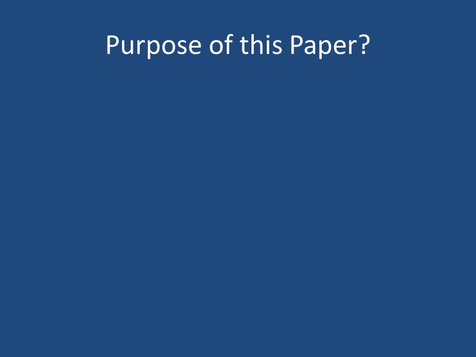 Purpose of this Paper?