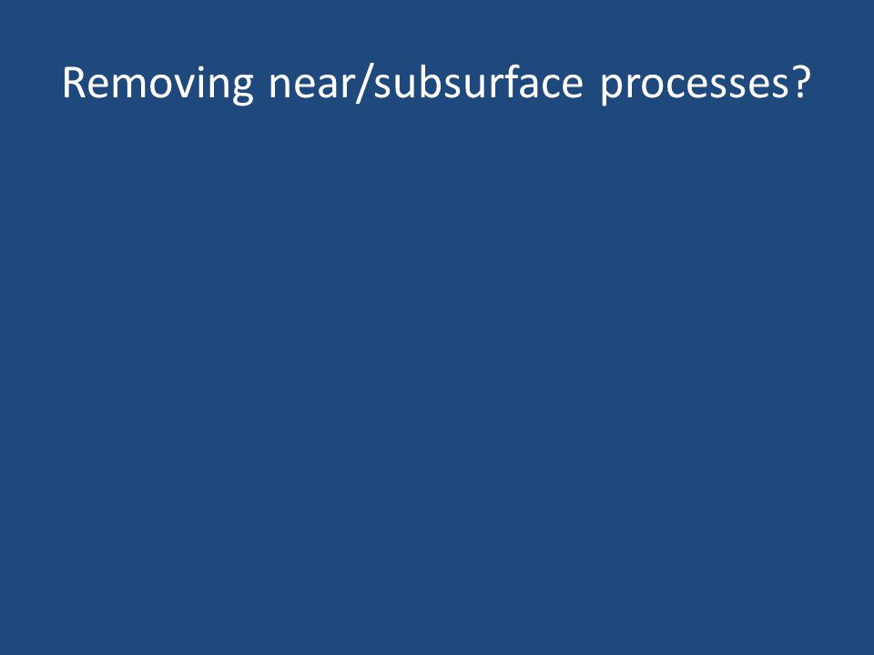 Removing near/subsurface processes?