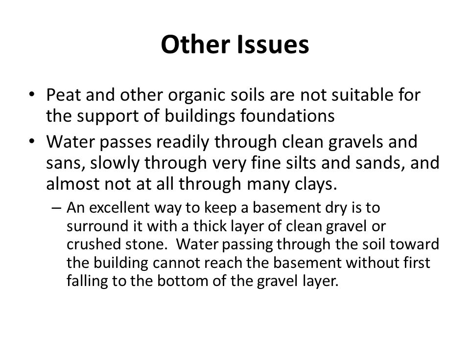 Other Issues Peat and other organic soils are not suitable for the support of buildings foundations Water passes readily through clean gravels and san