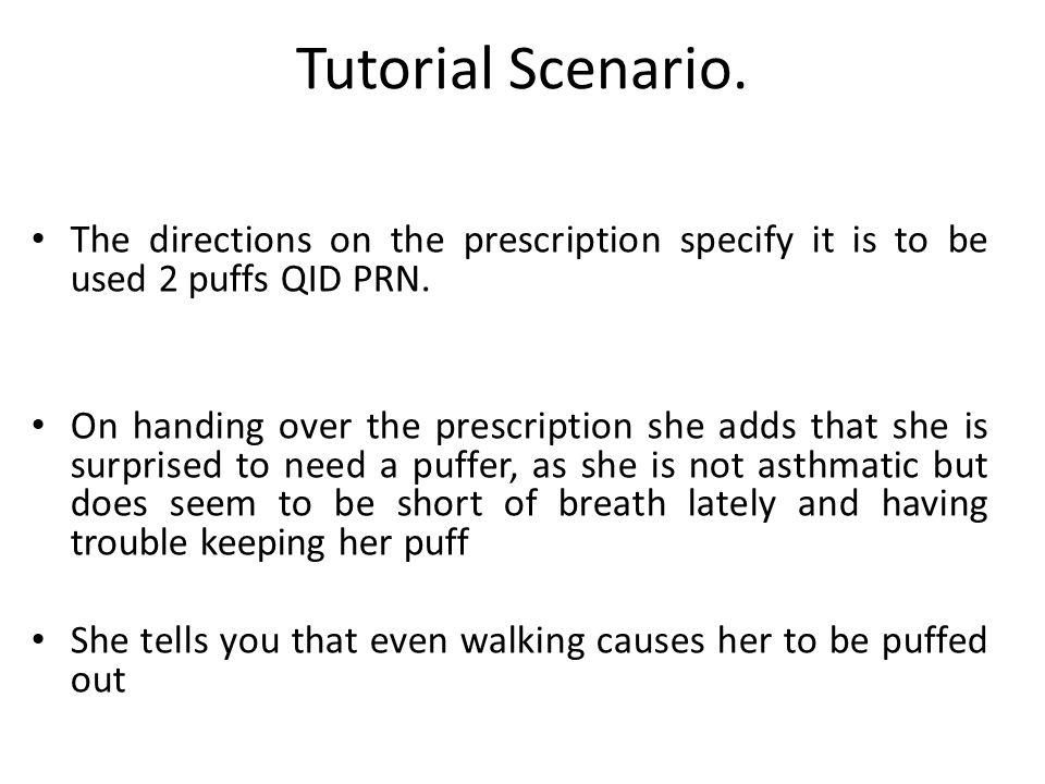 Information Delivary in Tutorial 1 HOW SHOULD SHE USE THE VENTOLIN Discuss the pros and cons of Ventolin and review and refine inhaler technique