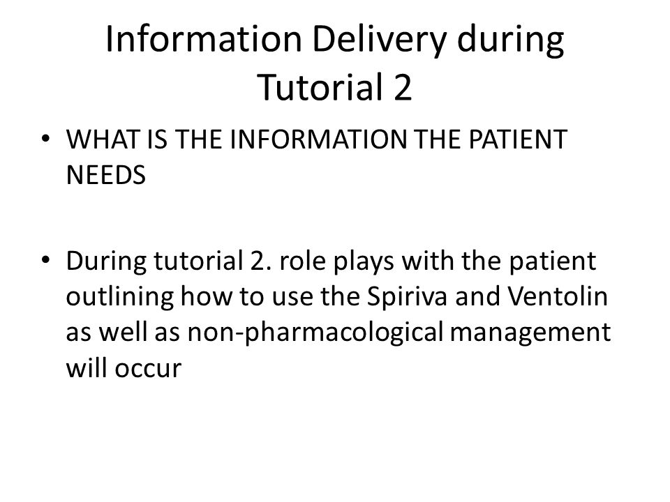 Information Delivery during Tutorial 2 WHAT IS THE INFORMATION THE PATIENT NEEDS During tutorial 2.