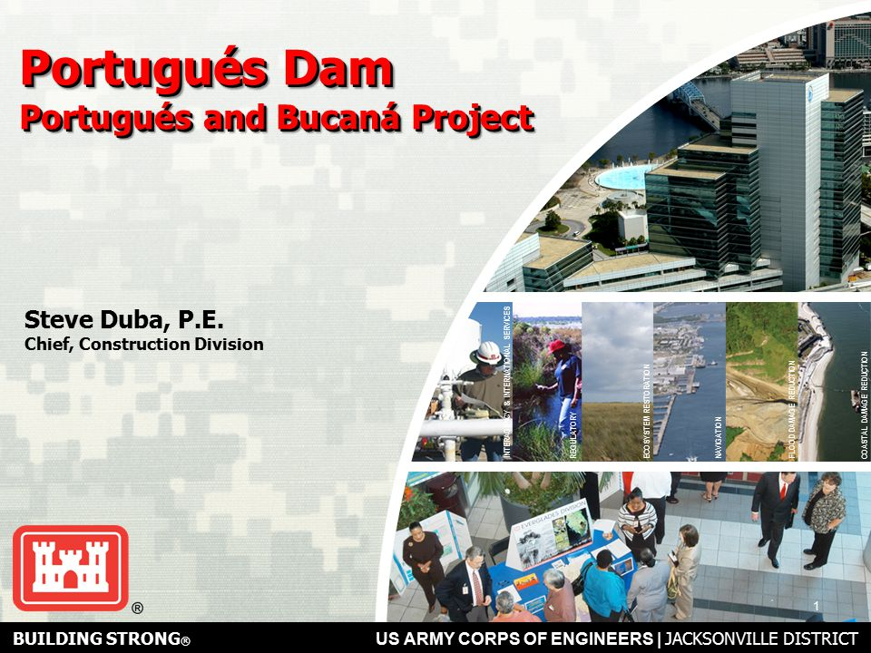 BUILDING STRONG ® US ARMY CORPS OF ENGINEERS   Jacksonville District Project Video Project Video