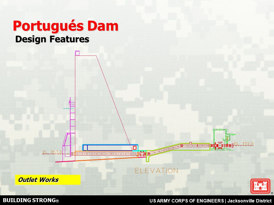 BUILDING STRONG ® US ARMY CORPS OF ENGINEERS | Jacksonville District Outlet Works Portugués Dam Design Features Design Features