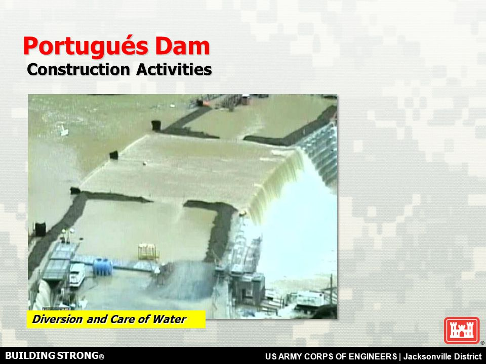 BUILDING STRONG ® US ARMY CORPS OF ENGINEERS | Jacksonville District Portugués Dam Construction Activities Construction Activities Diversion and Care of Water