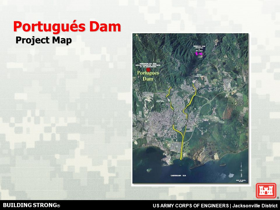 BUILDING STRONG ® US ARMY CORPS OF ENGINEERS   Jacksonville District Outlet Works Portugués Dam Design Features Design Features