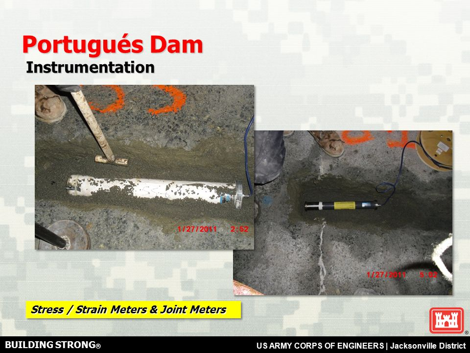 BUILDING STRONG ® US ARMY CORPS OF ENGINEERS | Jacksonville District Portugués Dam Instrumentation Instrumentation Stress / Strain Meters & Joint Meters